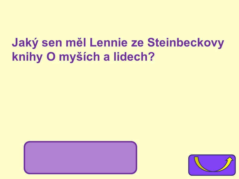 Jaký sen měl Lennie ze Steinbeckovy knihy O myších a lidech? mít králičí farmu