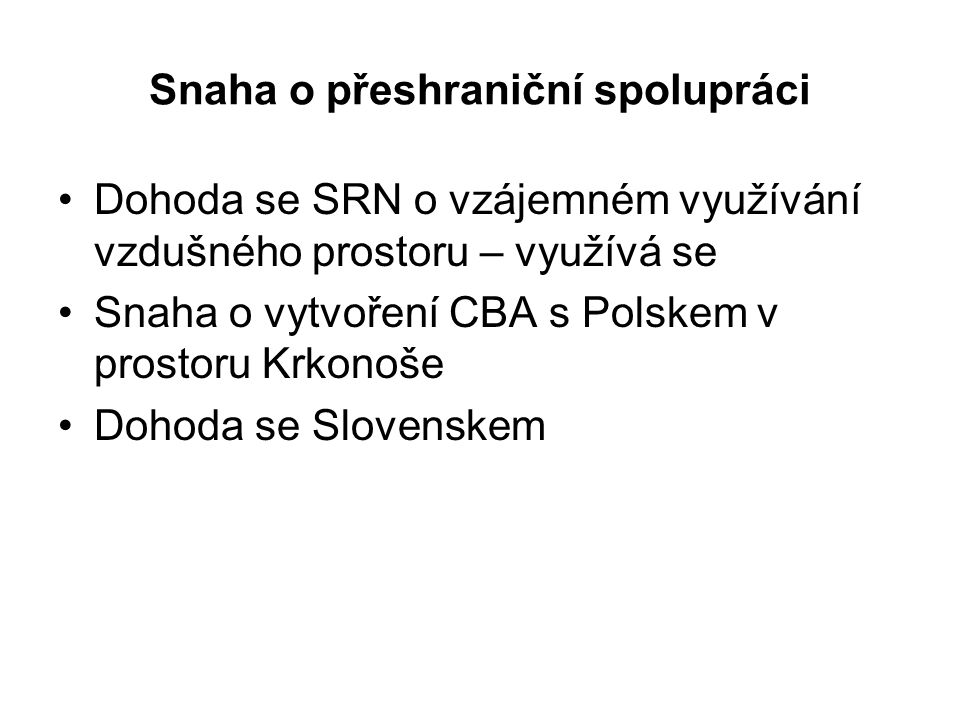 Snaha o přeshraniční spolupráci Dohoda se SRN o vzájemném využívání vzdušného prostoru – využívá se Snaha o vytvoření CBA s Polskem v prostoru Krkonoš