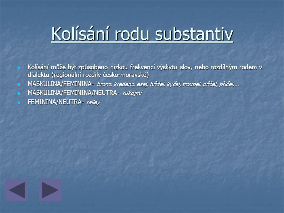 Kolísání rodu substantiv Kolísání může být způsobeno nízkou frekvencí výskytu slov, nebo rozdílným rodem v dialektu (regionální rozdíly česko-moravské
