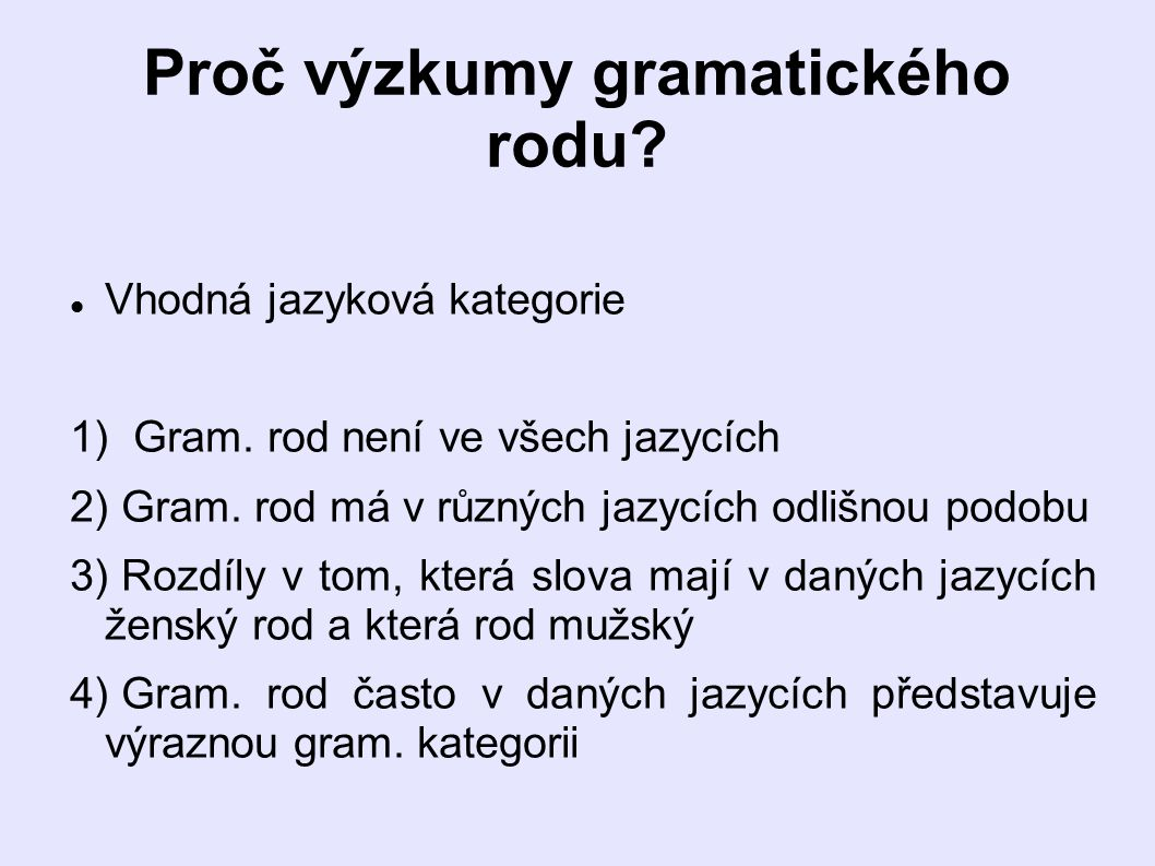 Proč výzkumy gramatického rodu.Vhodná jazyková kategorie 1) Gram.