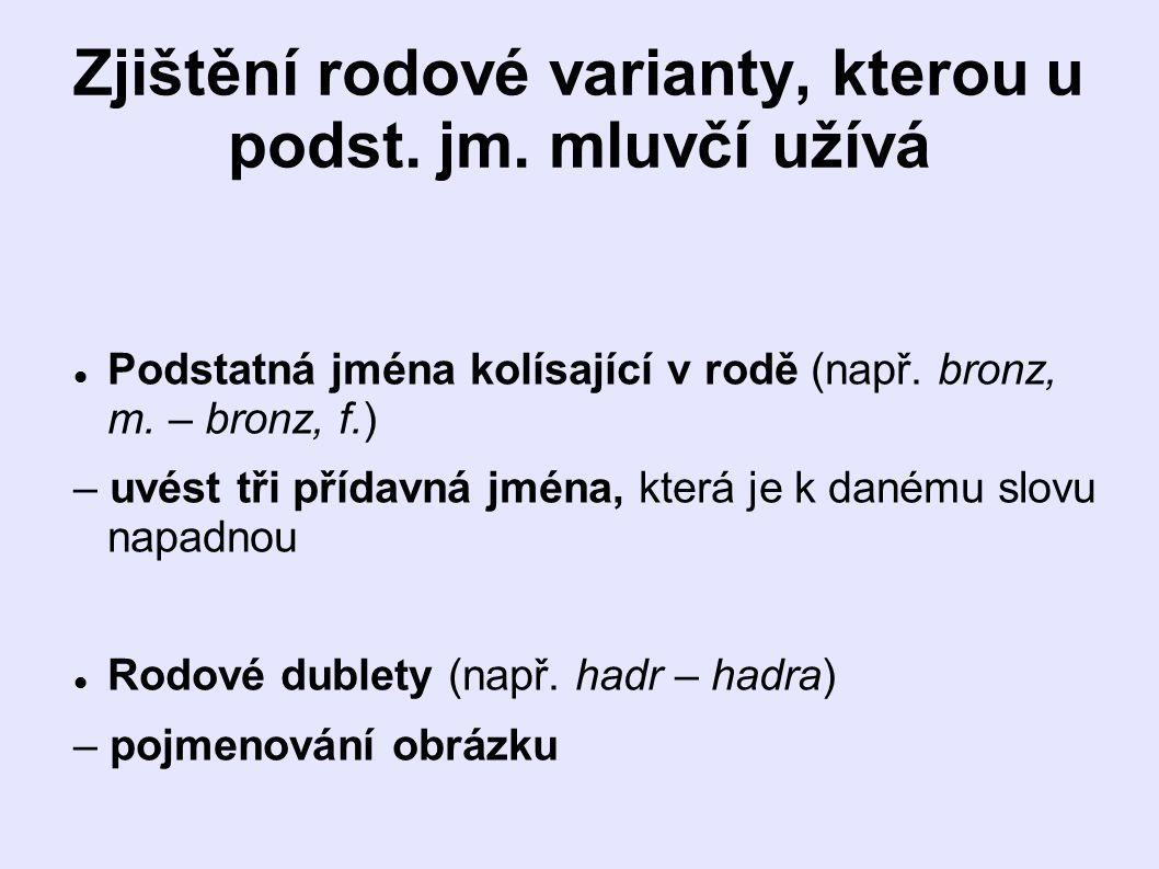 Zjištění rodové varianty, kterou u podst.jm. mluvčí užívá Podstatná jména kolísající v rodě (např.