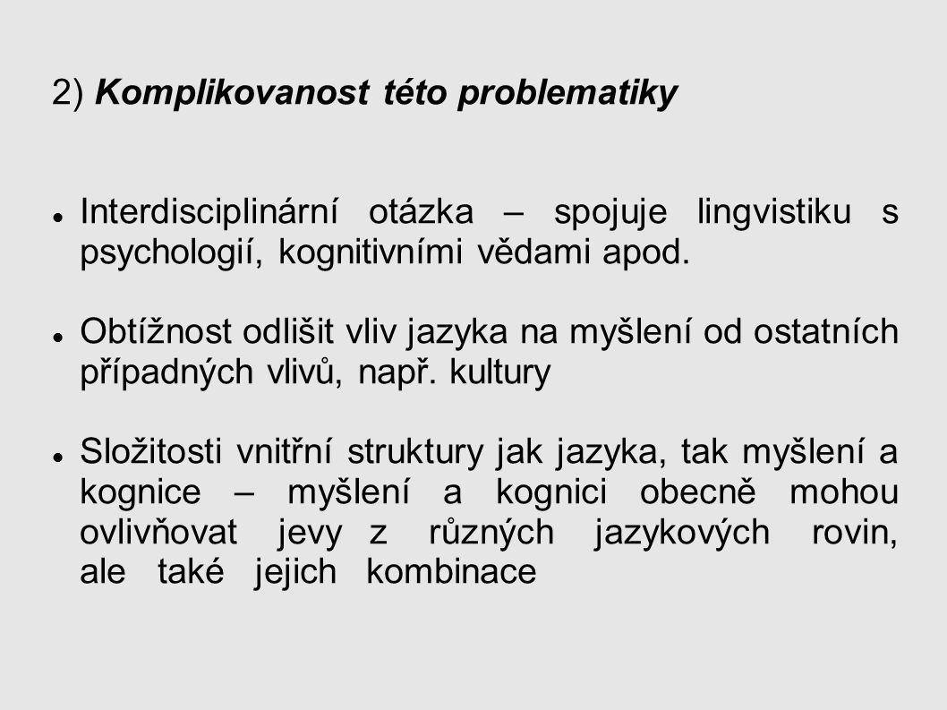 2) Komplikovanost této problematiky Interdisciplinární otázka – spojuje lingvistiku s psychologií, kognitivními vědami apod.