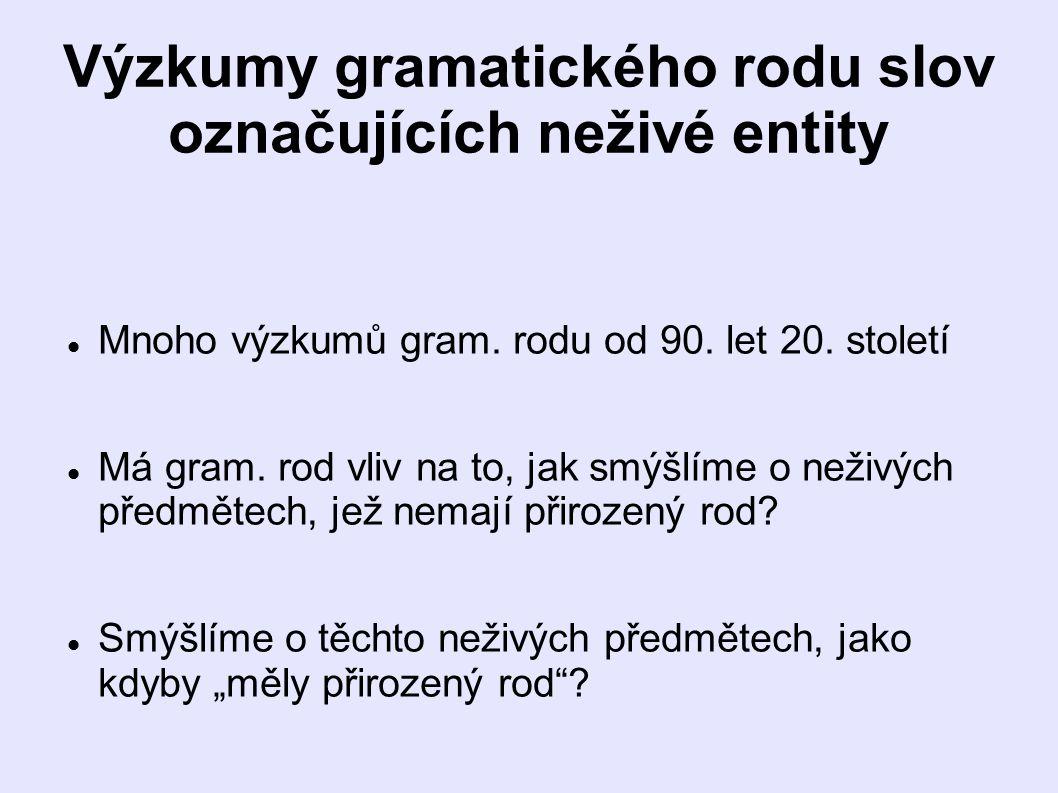 Výzkumy gramatického rodu slov označujících neživé entity Mnoho výzkumů gram.