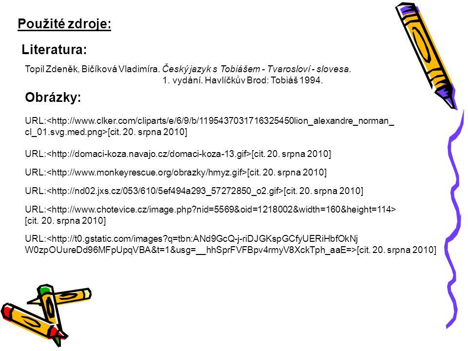Použité zdroje: Literatura: Obrázky: Topil Zdeněk, Bičíková Vladimíra. Český jazyk s Tobiášem - Tvarosloví - slovesa. 1. vydání. Havlíčkův Brod: Tobiá