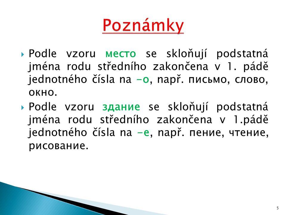  Podle vzoru место se skloňují podstatná jména rodu středního zakončena v 1.