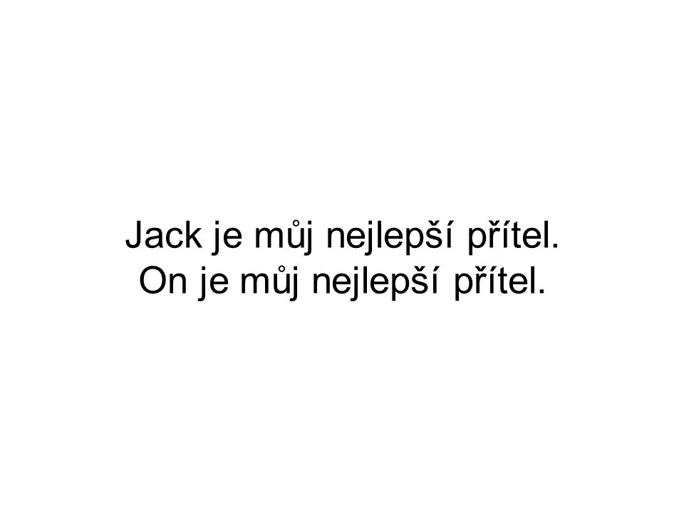 Jack is my best friend. He is my best friend.