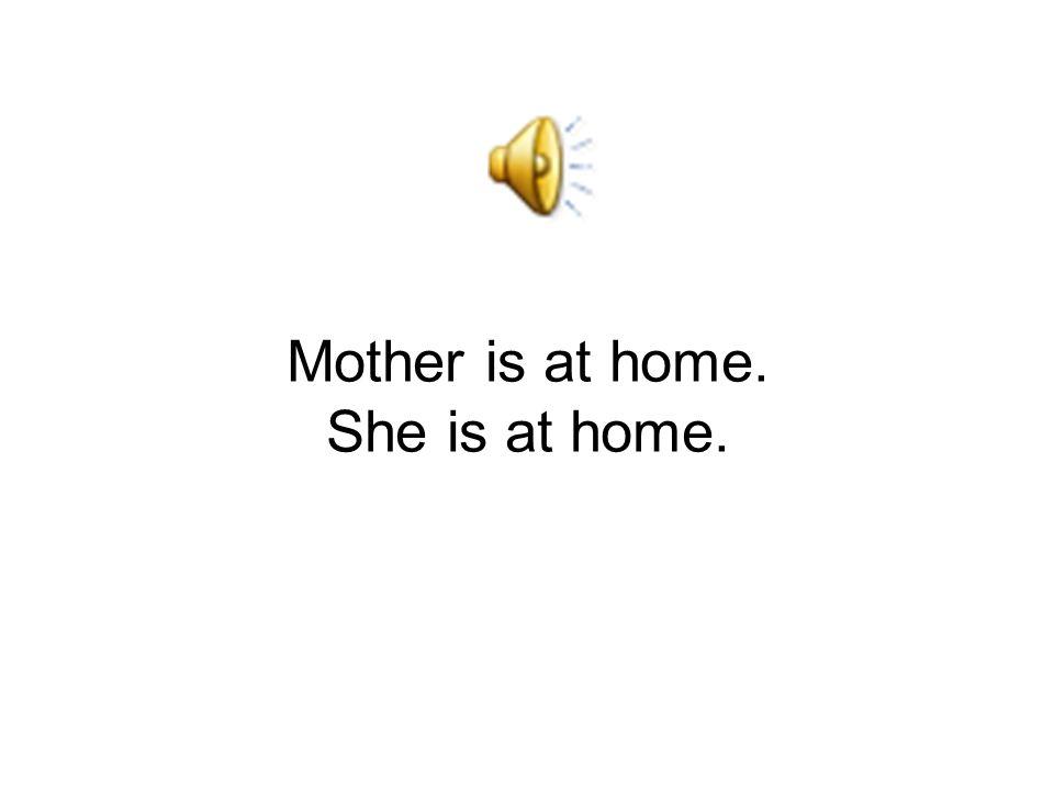 Matka je doma. Ona je doma.