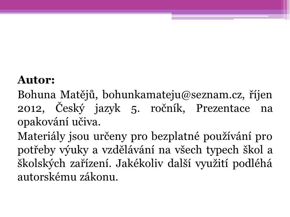 Autor: Bohuna Matějů, bohunkamateju@seznam.cz, říjen 2012, Český jazyk 5. ročník, Prezentace na opakování učiva. Materiály jsou určeny pro bezplatné p