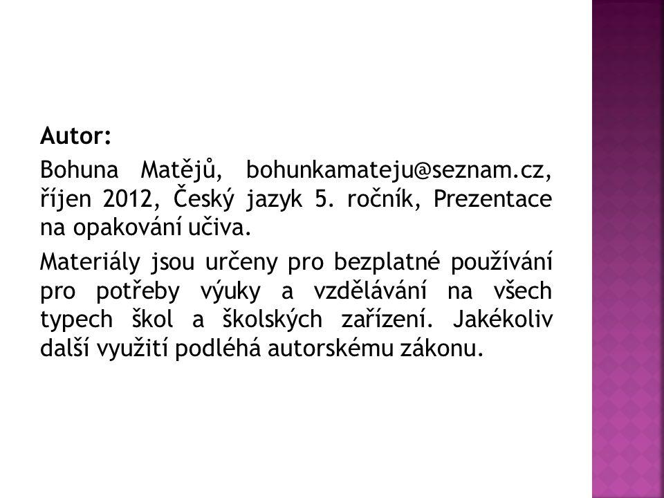 Autor: Bohuna Matějů, bohunkamateju@seznam.cz, říjen 2012, Český jazyk 5.