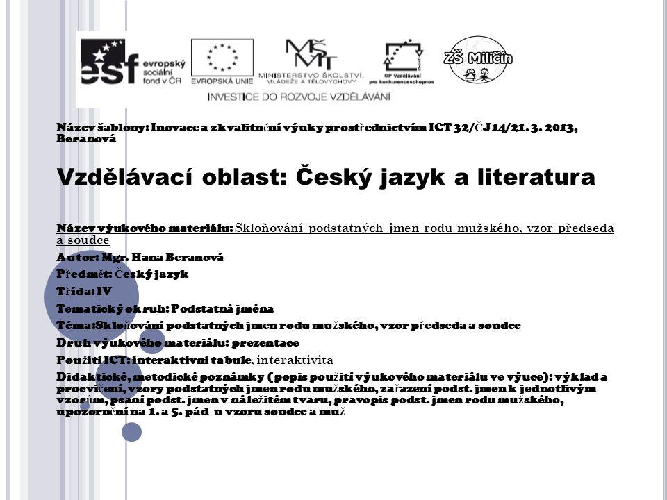Název šablony: Inovace a zkvalitn ě ní výuky prost ř ednictvím ICT 32/ Č J14/21. 3. 2013, Beranová Vzdělávací oblast: Český jazyk a literatura Název v