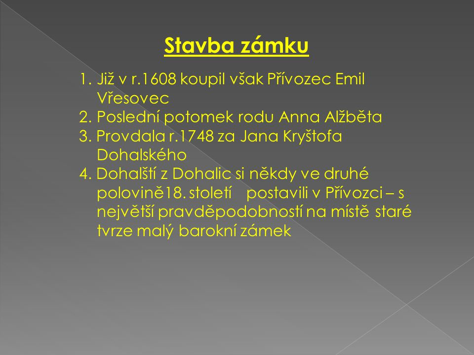 Stavba zámku 1.Již v r.1608 koupil však Přívozec Emil Vřesovec 2.Poslední potomek rodu Anna Alžběta 3.