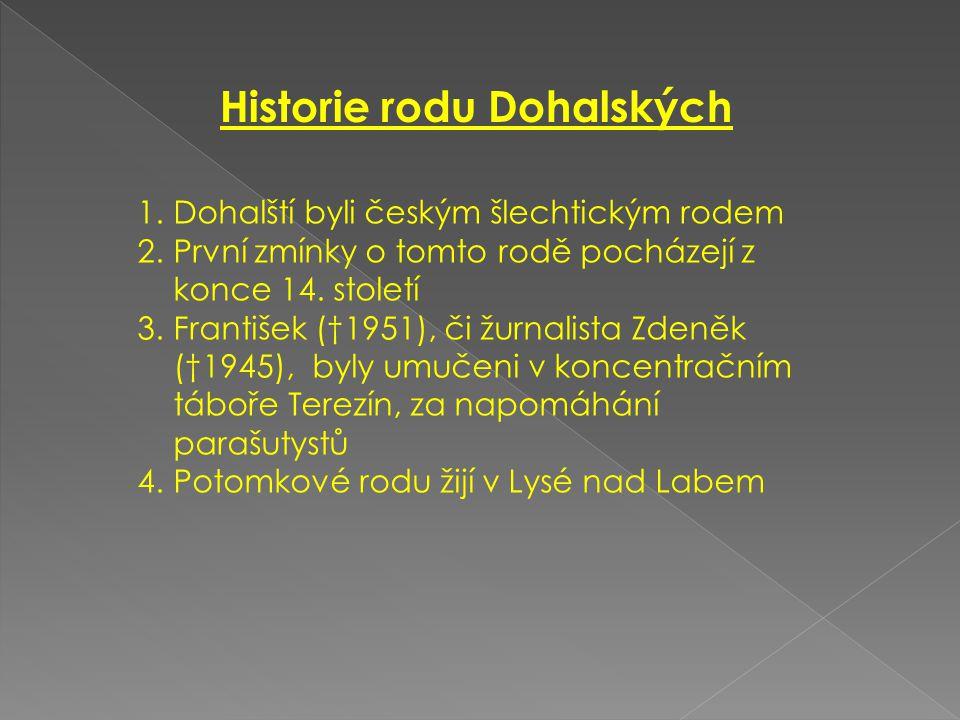 Historie rodu Dohalských 1.Dohalští byli českým šlechtickým rodem 2.První zmínky o tomto rodě pocházejí z konce 14.