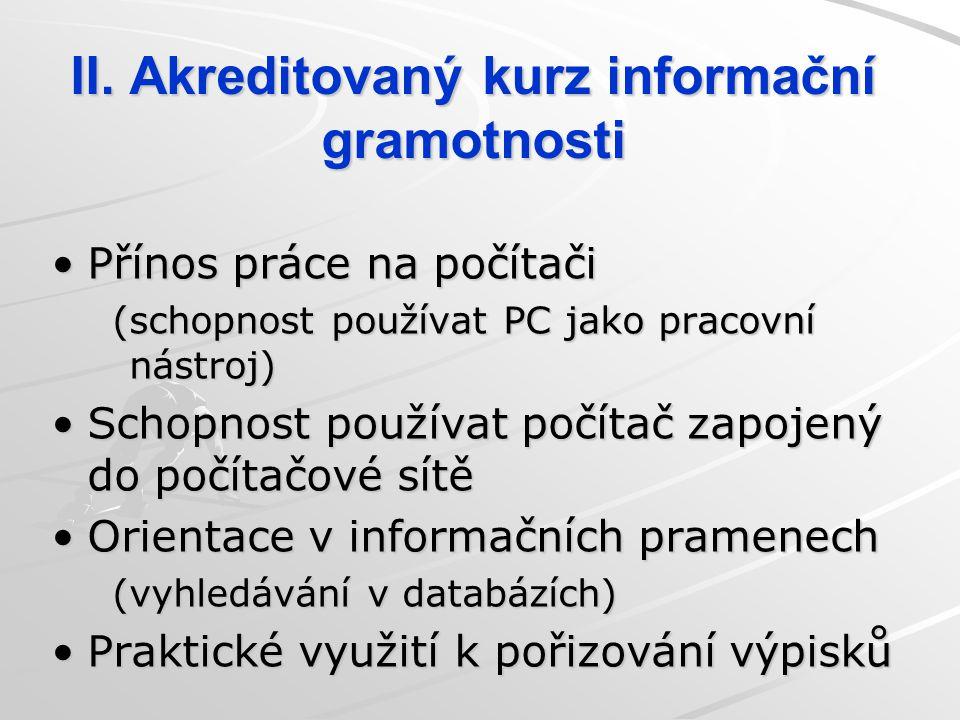 II. Akreditovaný kurz informační gramotnosti Přínos práce na počítači (schopnost používat PC jako pracovní nástroj) Schopnost používat počítač zapojen