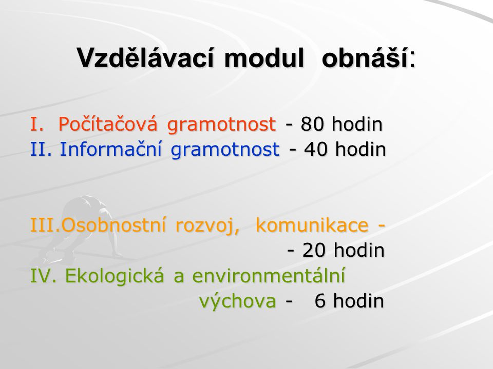 Vzdělávací modul obnáší: I. Počítačová gramotnost - 80 hodin II.