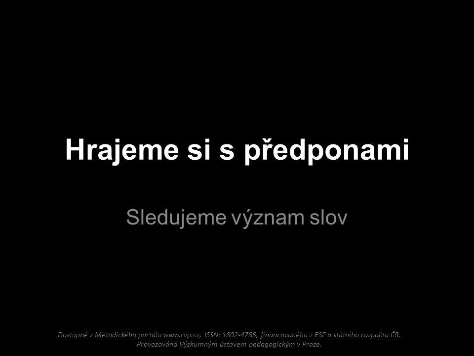 Hrajeme si s předponami Sledujeme význam slov Dostupné z Metodického portálu www.rvp.cz, ISSN: 1802-4785, financovaného z ESF a státního rozpočtu ČR.