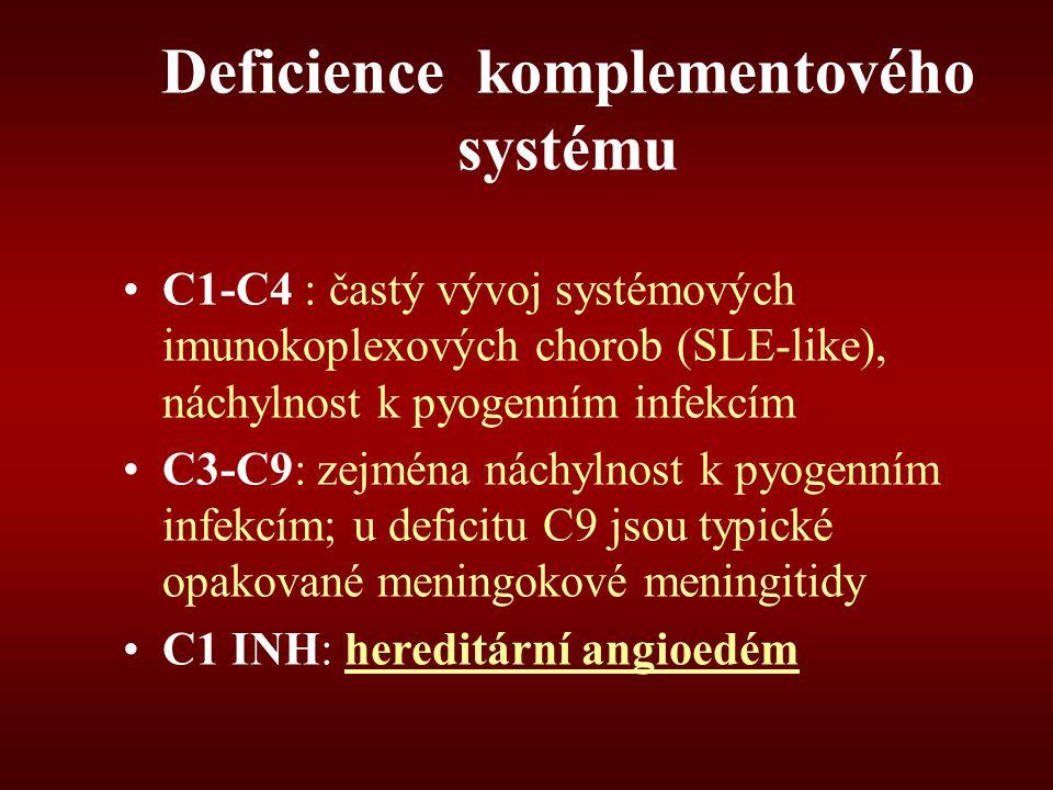 Deficience komplementového systému C1-C4 : častý vývoj systémových imunokoplexových chorob (SLE-like), náchylnost k pyogenním infekcím C3-C9: zejména