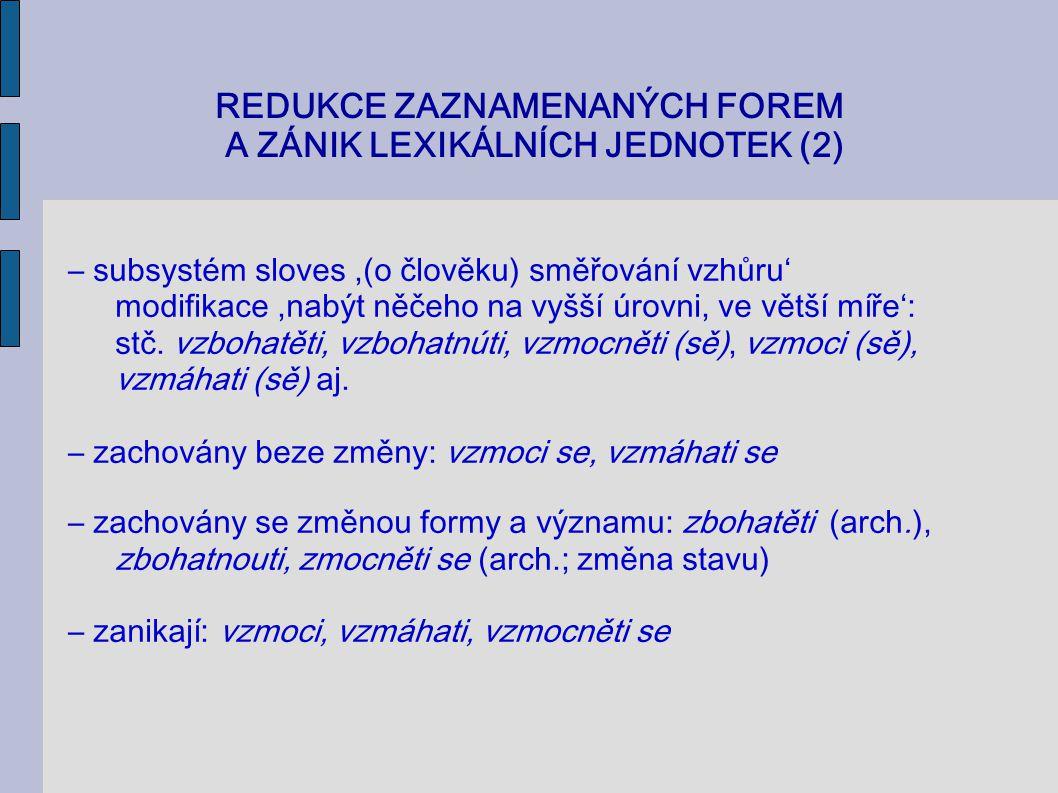REDUKCE ZAZNAMENANÝCH FOREM A ZÁNIK LEXIKÁLNÍCH JEDNOTEK (2) – subsystém sloves,(o člověku) směřování vzhůru' modifikace,nabýt něčeho na vyšší úrovni,