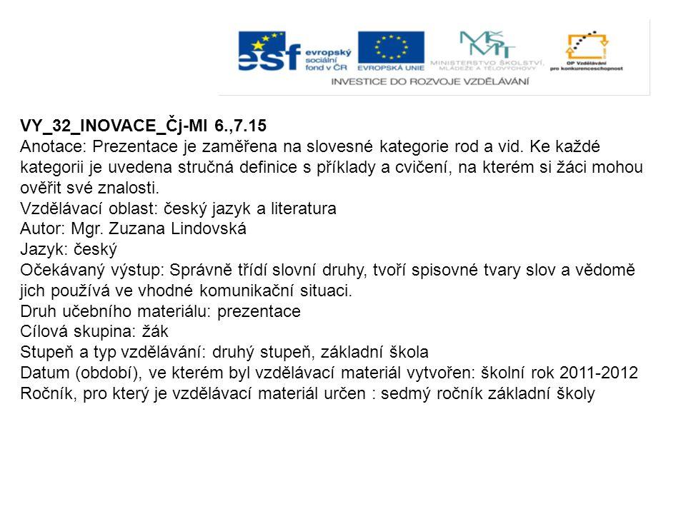 VY_32_INOVACE_Čj-Ml 6.,7.15 Anotace: Prezentace je zaměřena na slovesné kategorie rod a vid.
