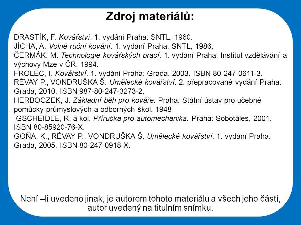 Střední škola Oselce Zdroj materiálů: DRASTÍK, F. Kovářství. 1. vydání Praha: SNTL, 1960. JÍCHA, A. Volné ruční kování. 1. vydání Praha: SNTL, 1986. Č