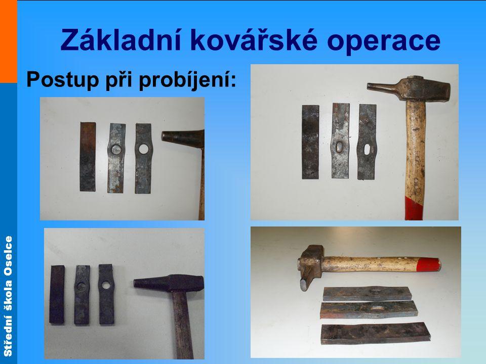 Střední škola Oselce Základní kovářské operace Postup při probíjení: