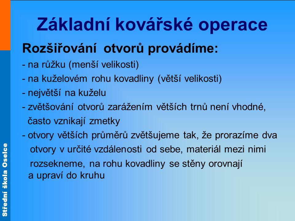 Střední škola Oselce Základní kovářské operace Rozšiřování otvorů provádíme: