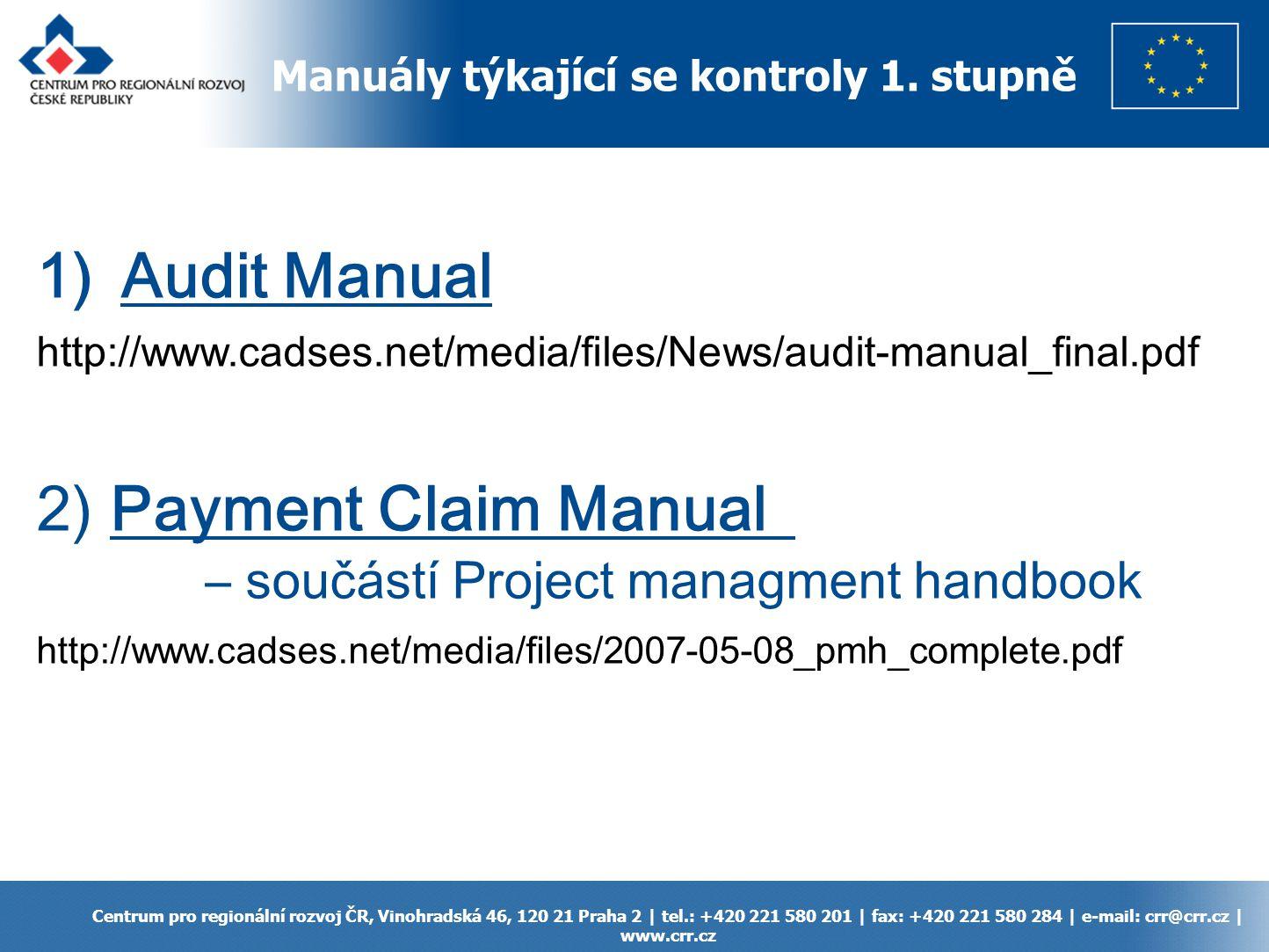 Centrum pro regionální rozvoj ČR, Vinohradská 46, 120 21 Praha 2 | tel.: +420 221 580 201 | fax: +420 221 580 284 | e-mail: crr@crr.cz | www.crr.cz 1)Audit Manual http://www.cadses.net/media/files/News/audit-manual_final.pdf 2) Payment Claim Manual – součástí Project managment handbook http://www.cadses.net/media/files/2007-05-08_pmh_complete.pdf Manuály týkající se kontroly 1.
