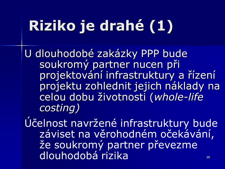10 Riziko je drahé (1) U dlouhodobé zakázky PPP bude soukromý partner nucen při projektování infrastruktury a řízení projektu zohlednit jejich náklady