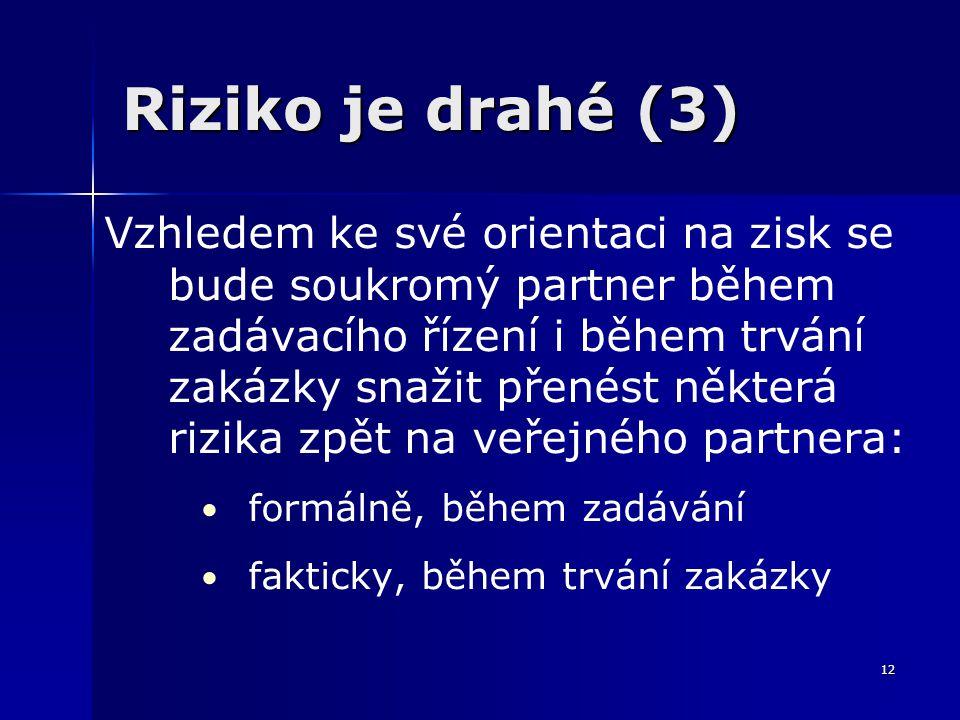 12 Riziko je drahé (3) Vzhledem ke své orientaci na zisk se bude soukromý partner během zadávacího řízení i během trvání zakázky snažit přenést někter