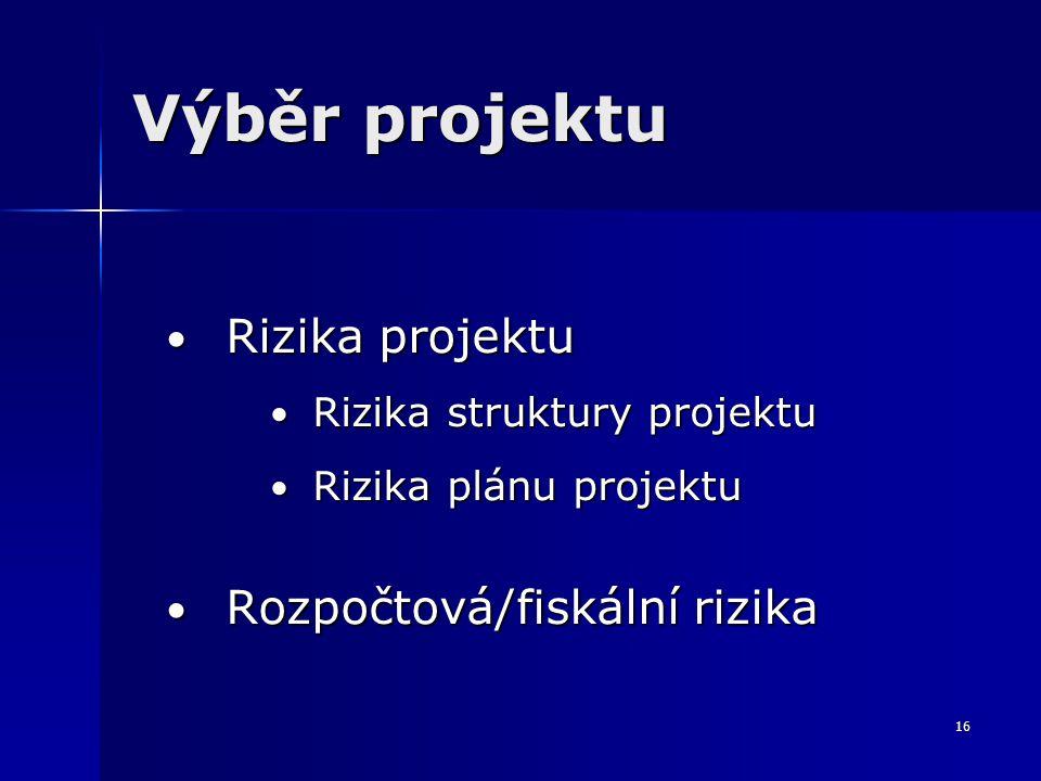 16 Výběr projektu Rizika projektu Rizika projektu Rizika struktury projektu Rizika struktury projektu Rizika plánu projektu Rizika plánu projektu Rozpočtová/fiskální rizika Rozpočtová/fiskální rizika