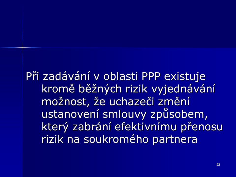 23 Při zadávání v oblasti PPP existuje kromě běžných rizik vyjednávání možnost, že uchazeči změní ustanovení smlouvy způsobem, který zabrání efektivnímu přenosu rizik na soukromého partnera