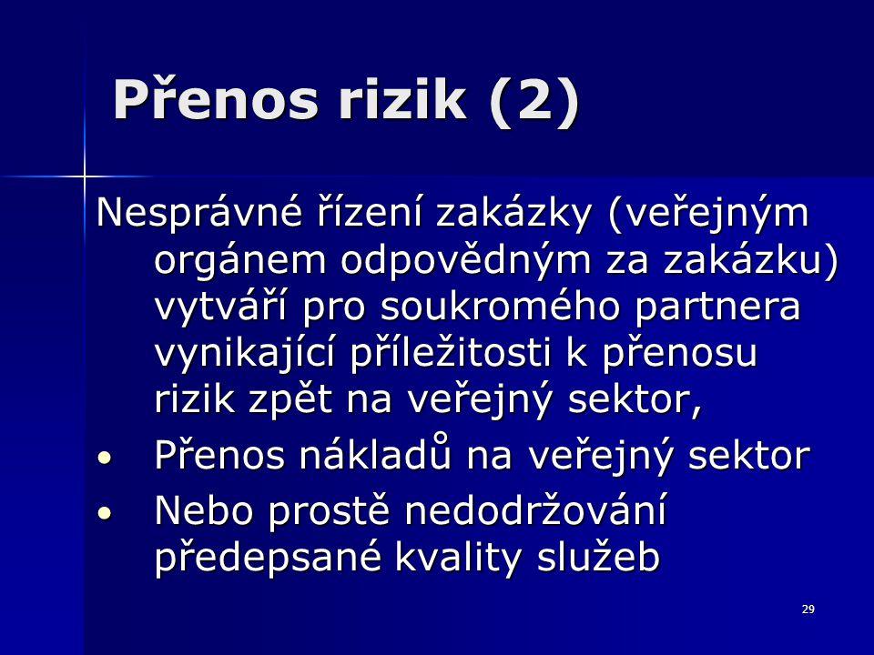29 Přenos rizik (2) Nesprávné řízení zakázky (veřejným orgánem odpovědným za zakázku) vytváří pro soukromého partnera vynikající příležitosti k přenos