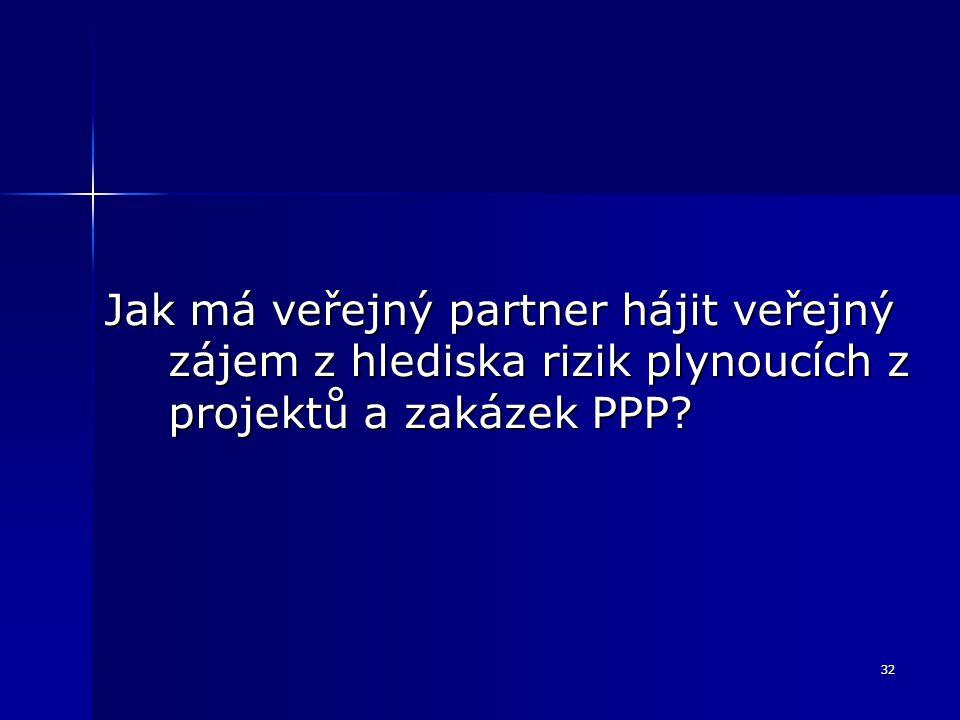 32 Jak má veřejný partner hájit veřejný zájem z hlediska rizik plynoucích z projektů a zakázek PPP?