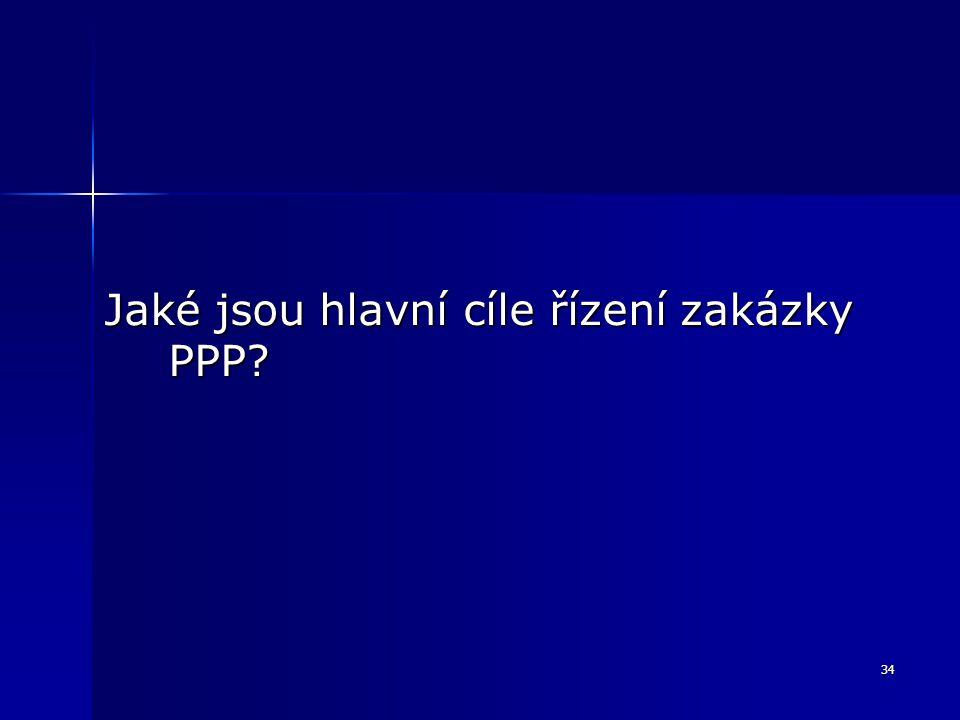 34 Jaké jsou hlavní cíle řízení zakázky PPP?