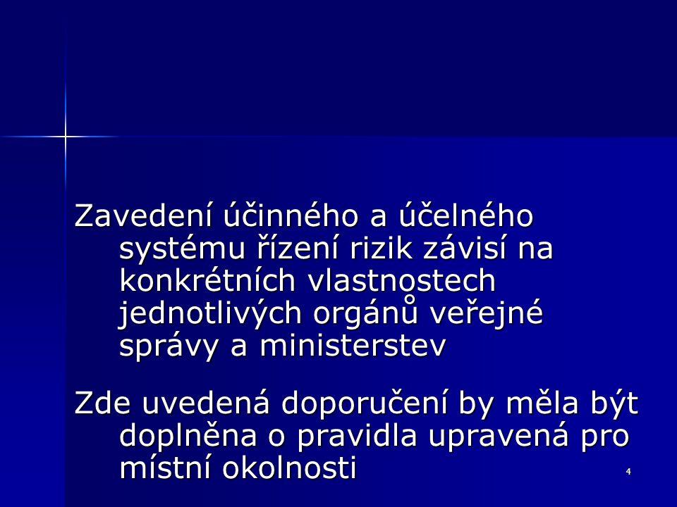 4 Zavedení účinného a účelného systému řízení rizik závisí na konkrétních vlastnostech jednotlivých orgánů veřejné správy a ministerstev Zde uvedená d