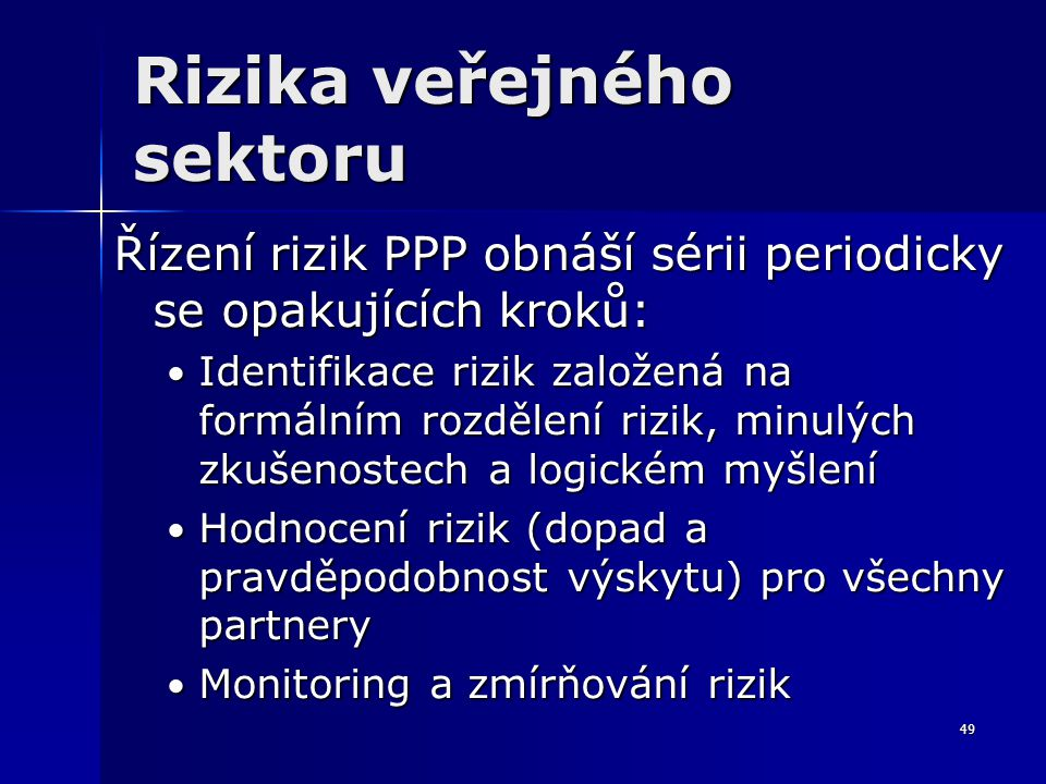 49 Rizika veřejného sektoru Řízení rizik PPP obnáší sérii periodicky se opakujících kroků: Identifikace rizik založená na formálním rozdělení rizik, m