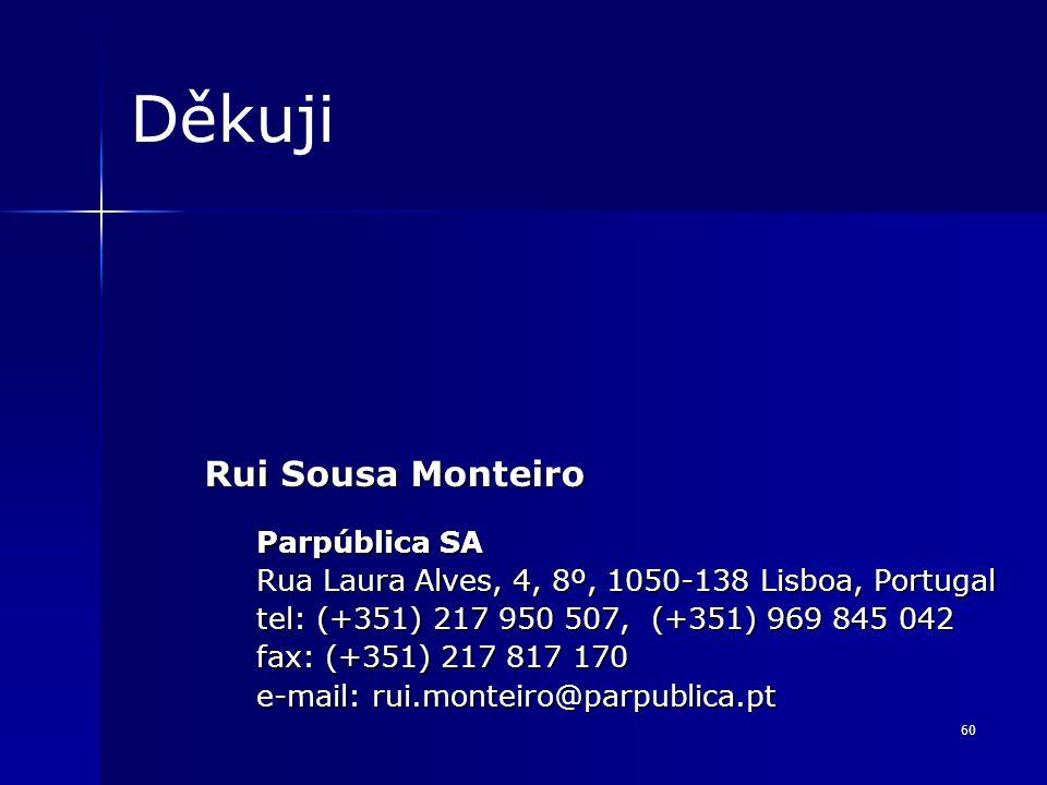 60 Děkuji Rui Sousa Monteiro Parpública SA Rua Laura Alves, 4, 8º, 1050-138 Lisboa, Portugal tel: (+351) 217 950 507, (+351) 969 845 042 fax: (+351) 217 817 170 e-mail: rui.monteiro@parpublica.pt