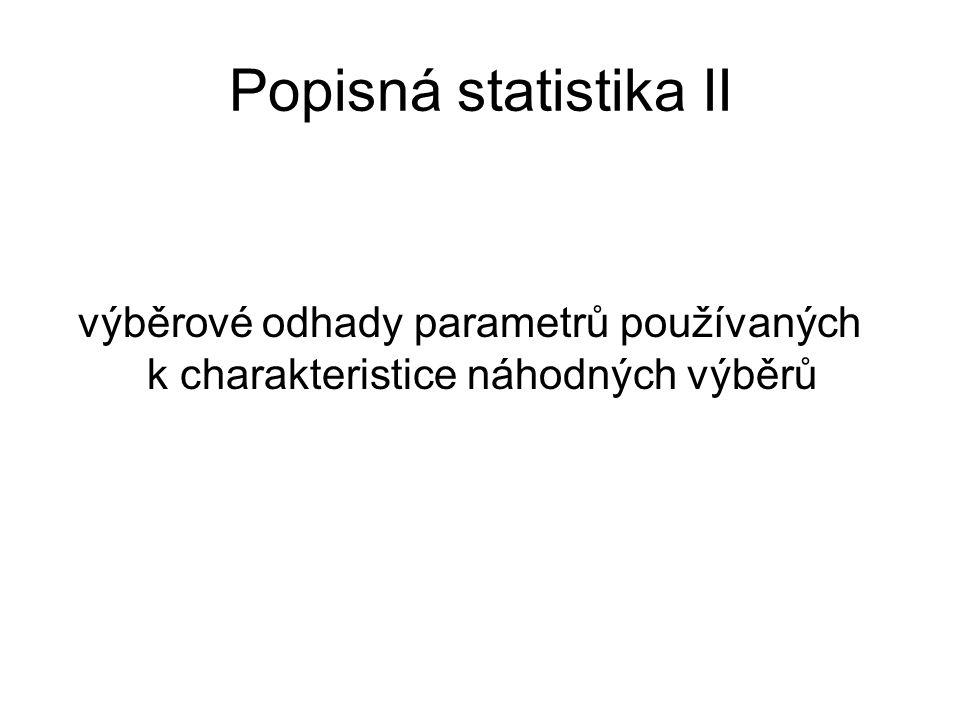Popisná statistika II výběrové odhady parametrů používaných k charakteristice náhodných výběrů