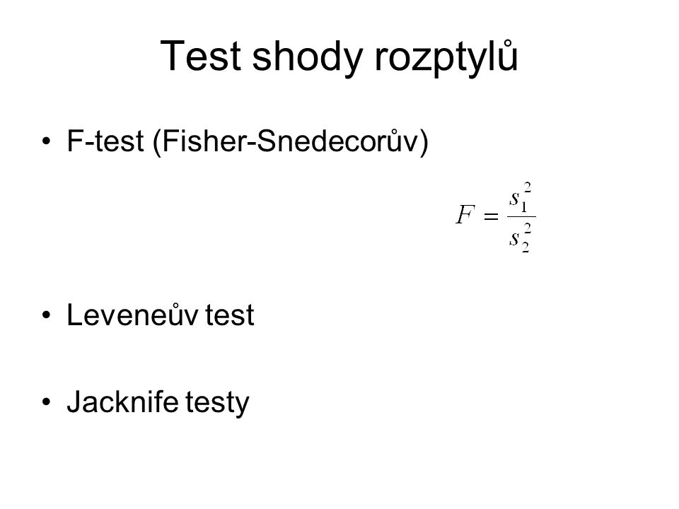Test shody rozptylů F-test (Fisher-Snedecorův) Leveneův test Jacknife testy