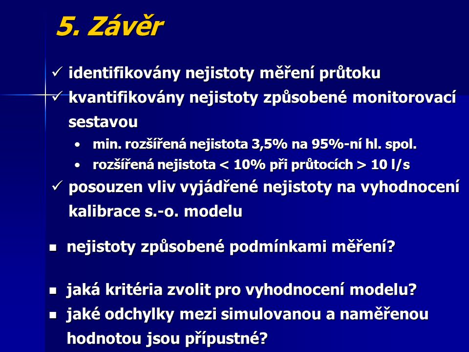5. Závěr identifikovány nejistoty měření průtoku identifikovány nejistoty měření průtoku kvantifikovány nejistoty způsobené monitorovací sestavou kvan
