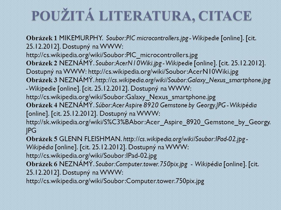 POUŽITÁ LITERATURA, CITACE Obrázek 1 MIKEMURPHY. Soubor:PIC microcontrollers.jpg - Wikipedie [online]. [cit. 25.12.2012]. Dostupný na WWW: http://cs.w