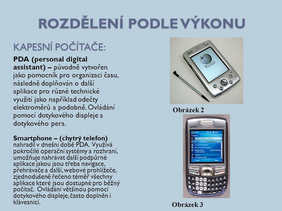 ROZDĚLENÍ PODLE VÝKONU KAPESNÍ POČÍTAČE: PDA (personal digital assistant) – původně vytvořen jako pomocník pro organizaci času, následně doplňován o d