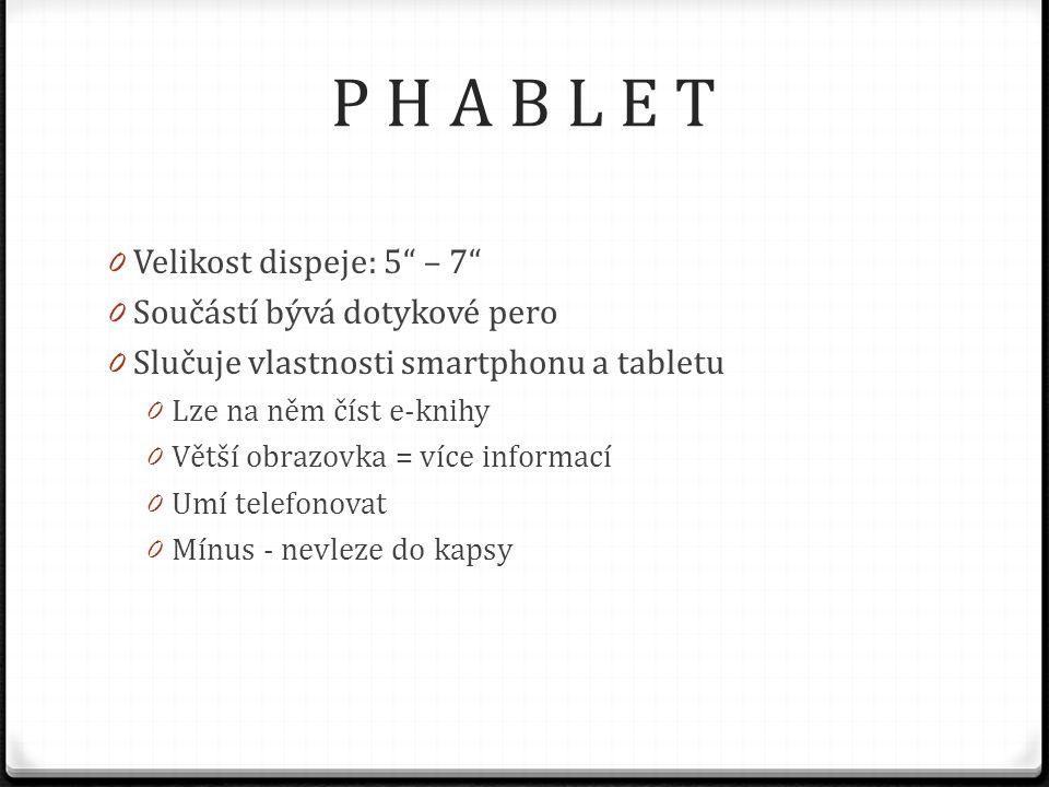 """0 Velikost dispeje: 5"""" – 7"""" 0 Součástí bývá dotykové pero 0 Slučuje vlastnosti smartphonu a tabletu 0 Lze na něm číst e-knihy 0 Větší obrazovka = více"""