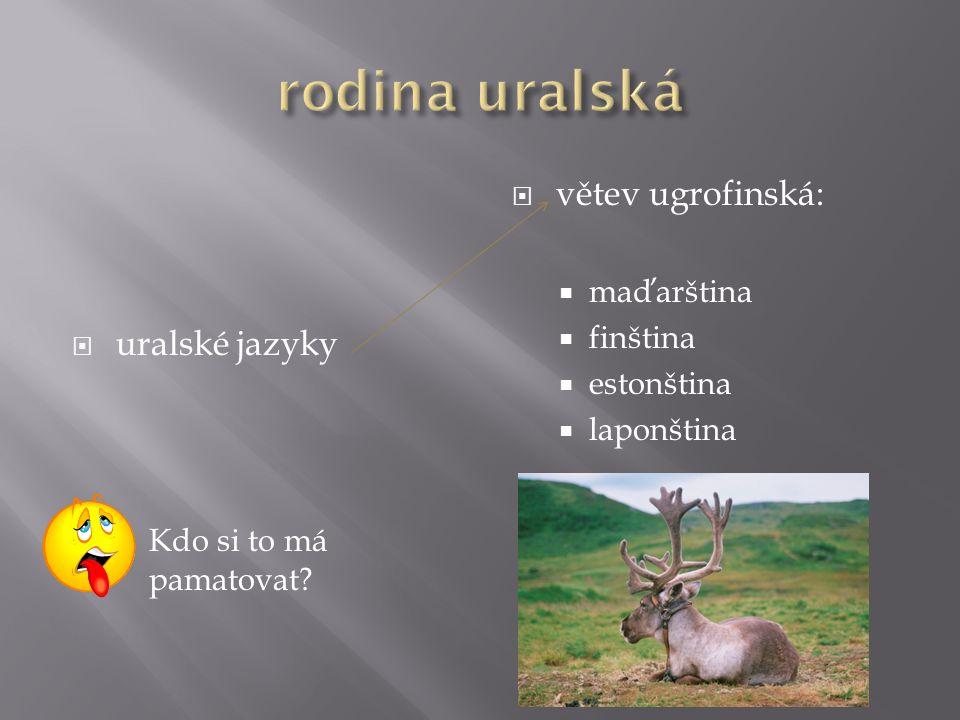  uralské jazyky  Kdo si to má pamatovat?  větev ugrofinská:  maďarština  finština  estonština  laponština