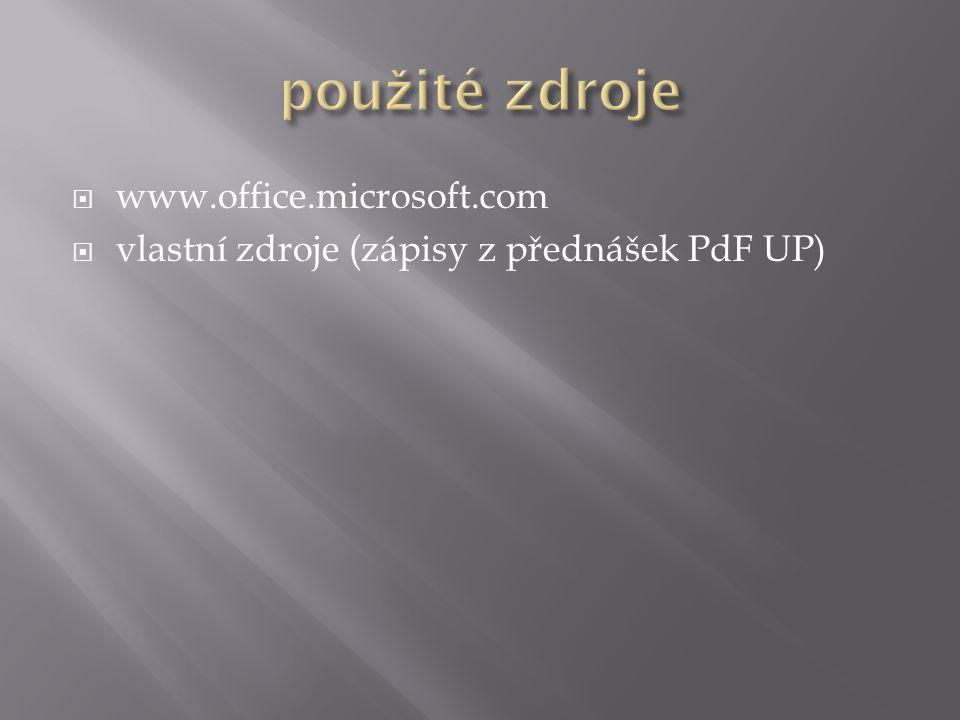  www.office.microsoft.com  vlastní zdroje (zápisy z přednášek PdF UP)