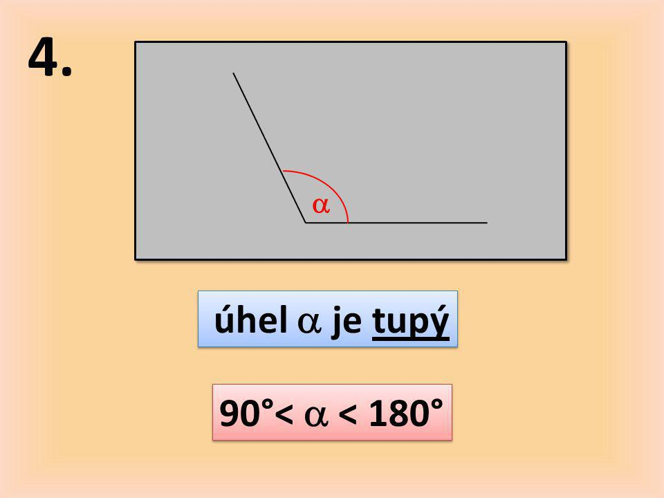 5.5.  úhel  je přímý  = 180°