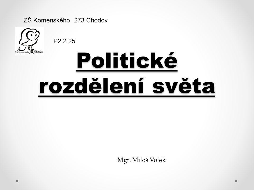Politické rozdělení světa ZŠ Komenského 273 Chodov Mgr. Miloš Volek P2.2.25