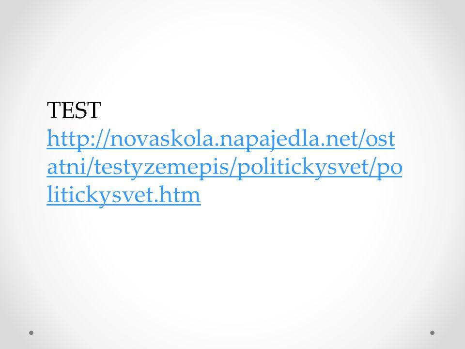 TEST http://novaskola.napajedla.net/ost atni/testyzemepis/politickysvet/po litickysvet.htm http://novaskola.napajedla.net/ost atni/testyzemepis/politi