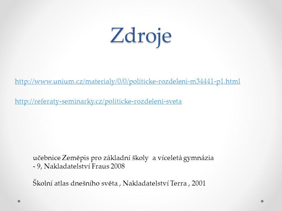 Zdroje http://www.unium.cz/materialy/0/0/politicke-rozdeleni-m34441-p1.html http://referaty-seminarky.cz/politicke-rozdeleni-sveta učebnice Zeměpis pr