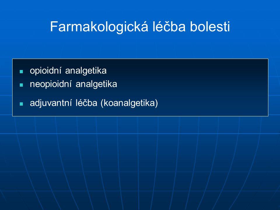 Farmakologická léčba bolesti opioidní analgetika neopioidní analgetika adjuvantní léčba (koanalgetika)