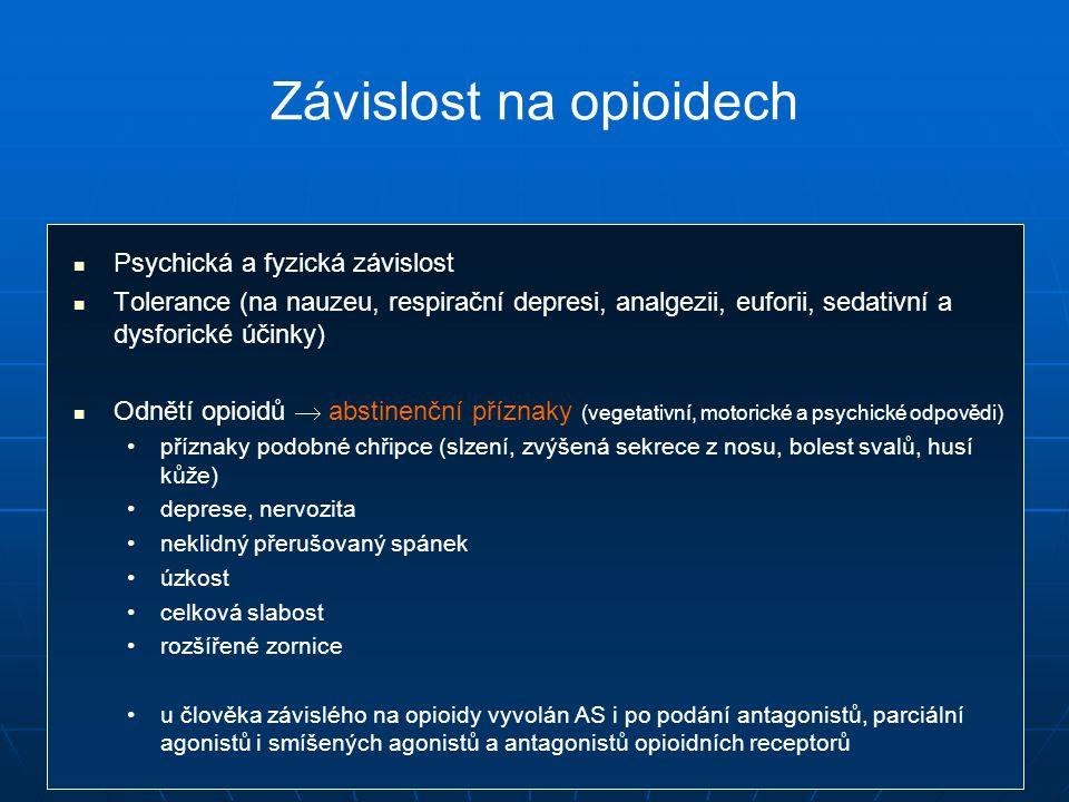 Závislost na opioidech Psychická a fyzická závislost Tolerance (na nauzeu, respirační depresi, analgezii, euforii, sedativní a dysforické účinky) Odnětí opioidů  abstinenční příznaky (vegetativní, motorické a psychické odpovědi) příznaky podobné chřipce (slzení, zvýšená sekrece z nosu, bolest svalů, husí kůže) deprese, nervozita neklidný přerušovaný spánek úzkost celková slabost rozšířené zornice u člověka závislého na opioidy vyvolán AS i po podání antagonistů, parciální agonistů i smíšených agonistů a antagonistů opioidních receptorů